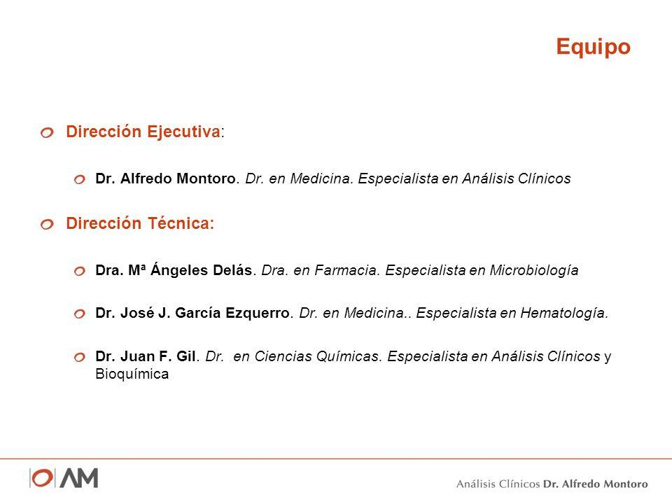 Equipo Dirección Ejecutiva: Dr. Alfredo Montoro. Dr. en Medicina. Especialista en Análisis Clínicos Dirección Técnica: Dra. Mª Ángeles Delás. Dra. en