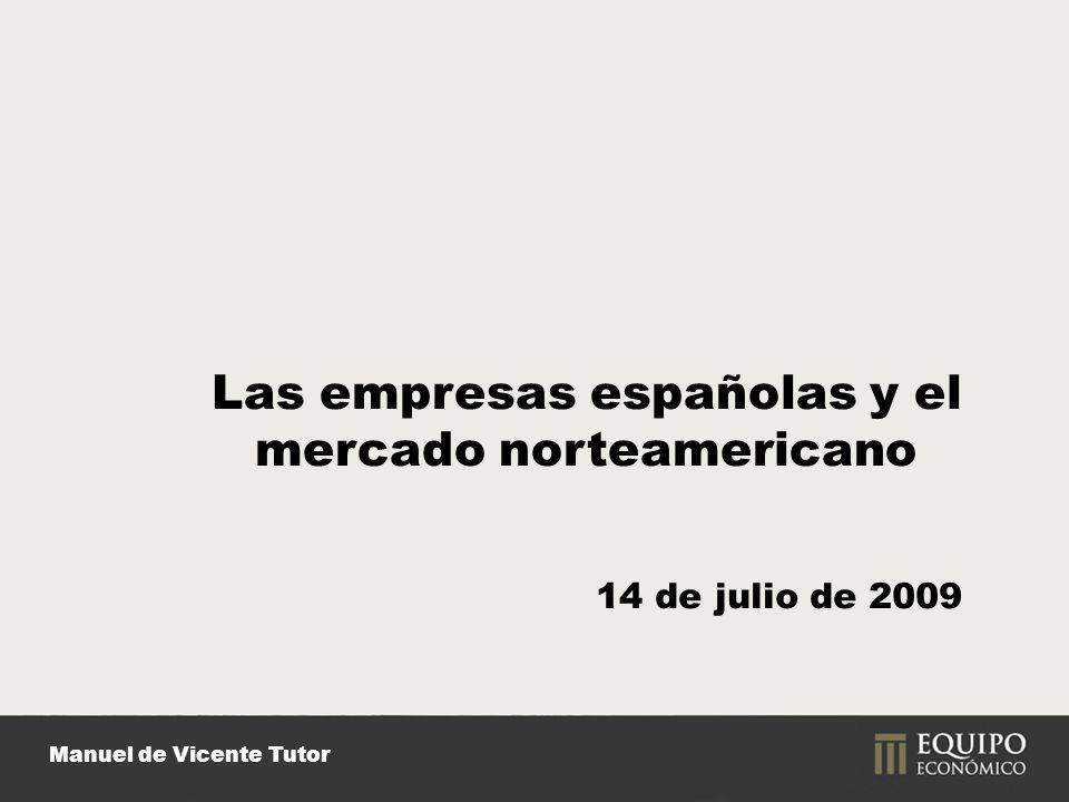 Manuel de Vicente Tutor Las empresas españolas y el mercado norteamericano 14 de julio de 2009