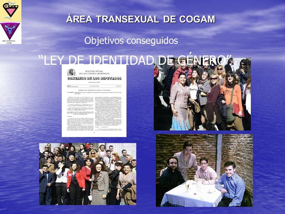 ÁREA TRANSEXUAL DE COGAM Objetivos conseguidos LEY DE IDENTIDAD DE GÉNERO