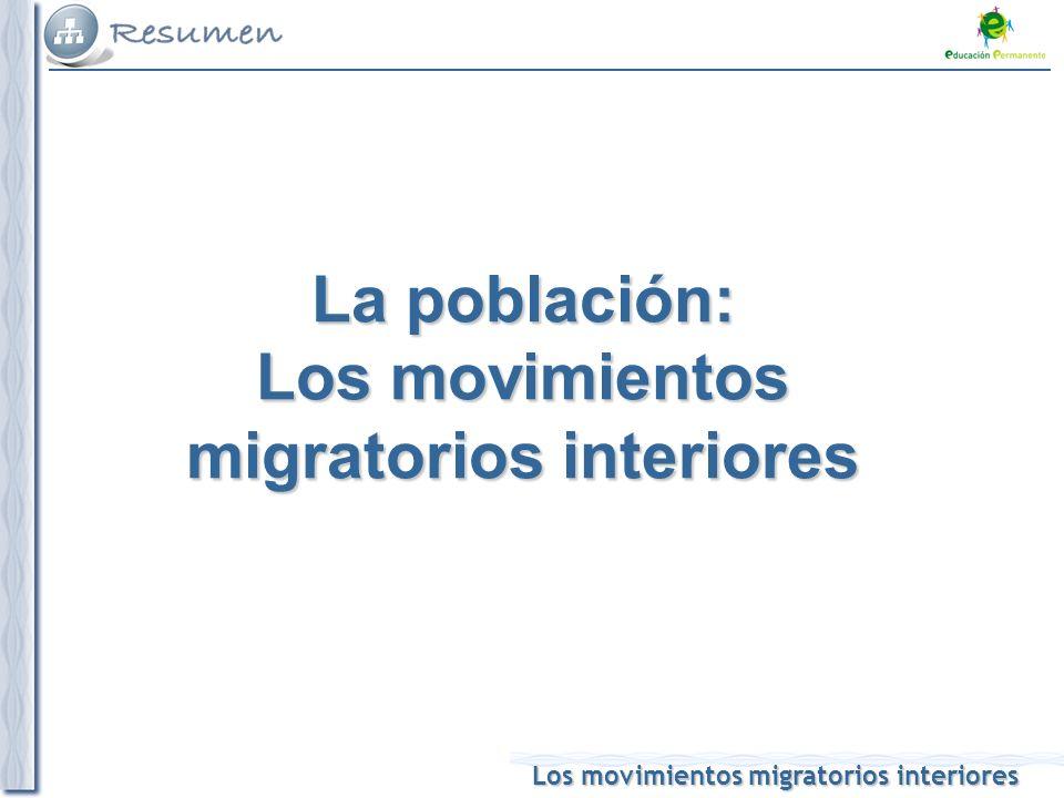 Los movimientos migratorios interiores La población: Los movimientos migratorios interiores