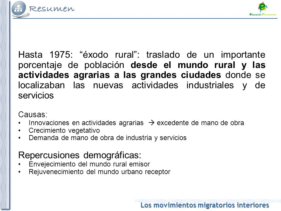 Los movimientos migratorios interiores Hasta 1975: éxodo rural: traslado de un importante porcentaje de población desde el mundo rural y las actividad