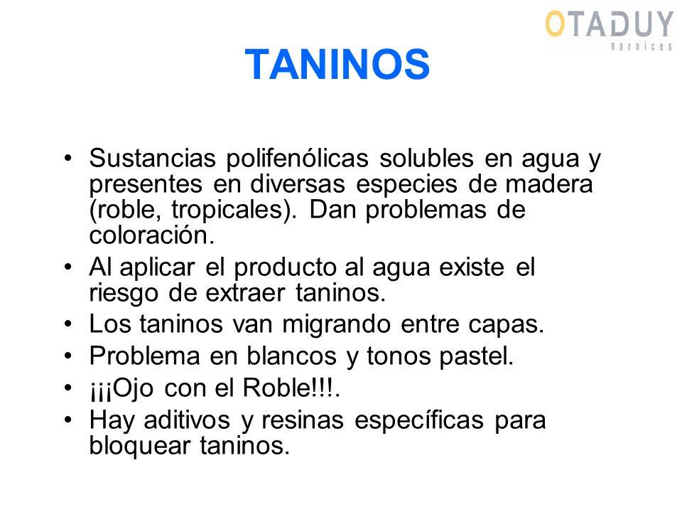 TANINOS Sustancias polifenólicas solubles en agua y presentes en diversas especies de madera (roble, tropicales). Dan problemas de coloración. Al apli