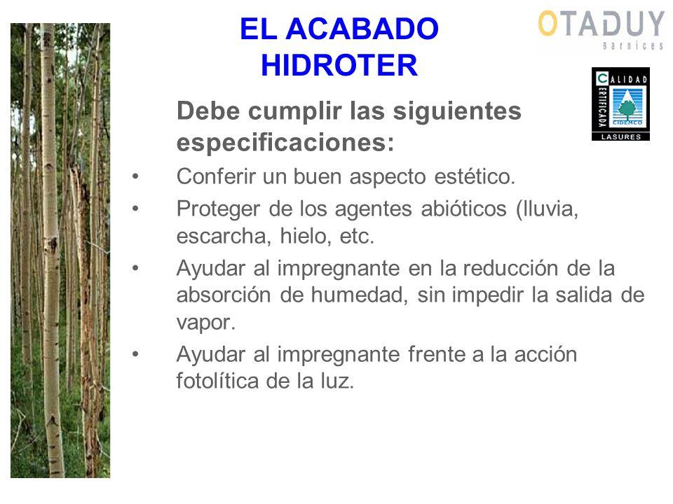 EL ACABADO HIDROTER Debe cumplir las siguientes especificaciones: Conferir un buen aspecto estético. Proteger de los agentes abióticos (lluvia, escarc
