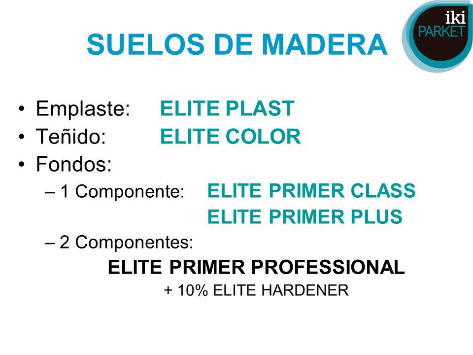 SUELOS DE MADERA Emplaste:ELITE PLAST Teñido:ELITE COLOR Fondos: –1 Componente: ELITE PRIMER CLASS ELITE PRIMER PLUS –2 Componentes: ELITE PRIMER PROF