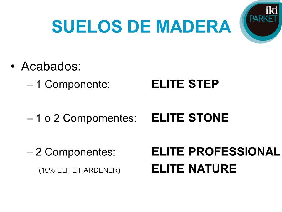 SUELOS DE MADERA Acabados: –1 Componente: ELITE STEP –1 o 2 Compomentes: ELITE STONE –2 Componentes: ELITE PROFESSIONAL (10% ELITE HARDENER) ELITE NAT