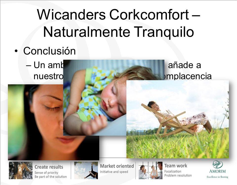 Wicanders Corkcomfort – Naturalmente Tranquilo Conclusión –Un ambiente pacífico y tranquilo añade a nuestro nivel de comodidad y complacencia