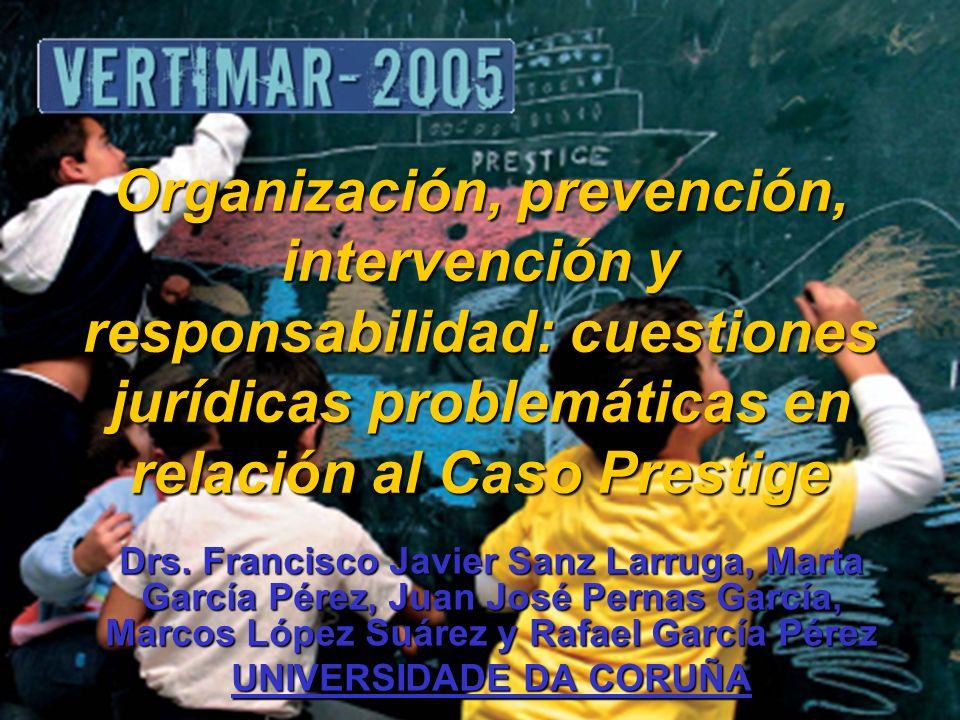 Organización, prevención, intervención y responsabilidad: cuestiones jurídicas problemáticas en relación al Caso Prestige Drs. Francisco Javier Sanz L