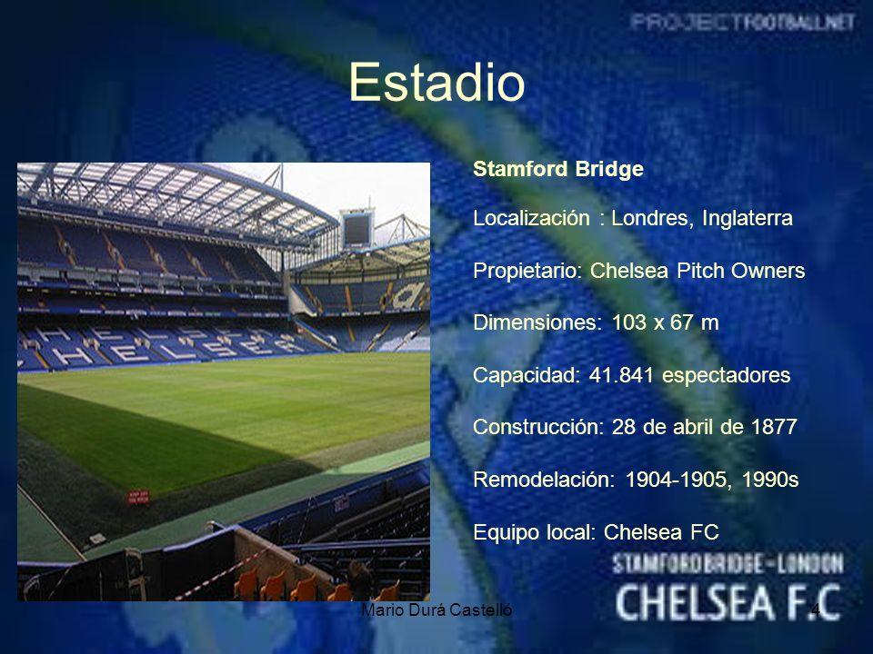 Mario Durá Castelló4 Estadio Stamford Bridge Localización : Londres, Inglaterra Propietario: Chelsea Pitch Owners Dimensiones: 103 x 67 m Capacidad: 4