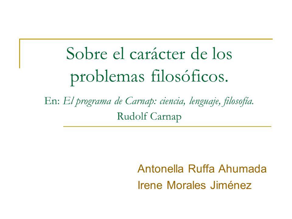 Sobre el carácter de los problemas filosóficos. En: El programa de Carnap: ciencia, lenguaje, filosofía. Rudolf Carnap Antonella Ruffa Ahumada Irene M