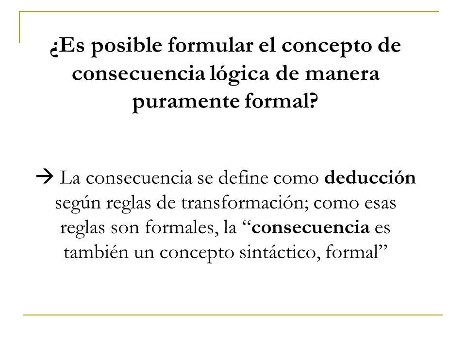 ¿Es posible formular el concepto de consecuencia lógica de manera puramente formal? La consecuencia se define como deducción según reglas de transform