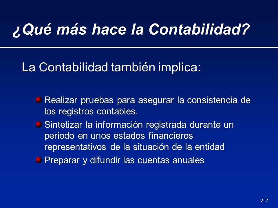 3 - 7 La Contabilidad también implica: Realizar pruebas para asegurar la consistencia de los registros contables. Sintetizar la información registrada