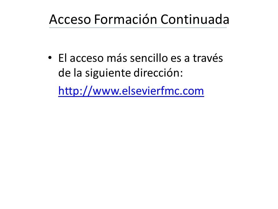 Acceso Formación Continuada El acceso más sencillo es a través de la siguiente dirección: http://www.elsevierfmc.com