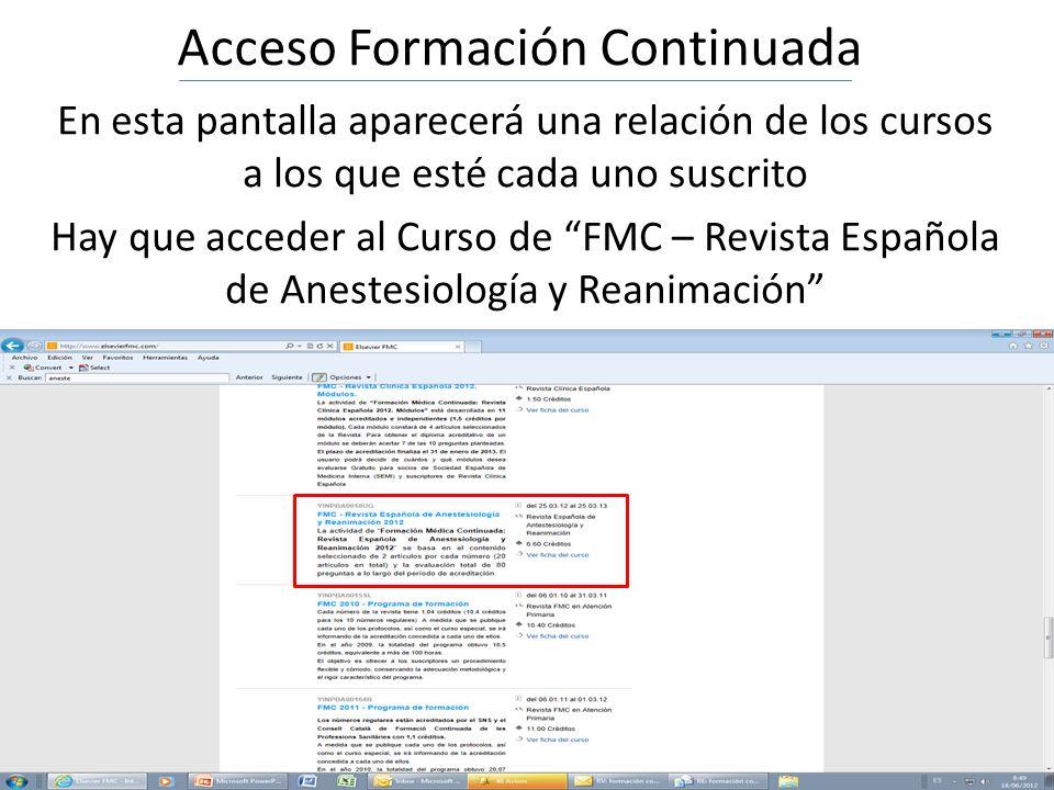 Acceso Formación Continuada En esta pantalla aparecerá una relación de los cursos a los que esté cada uno suscrito Hay que acceder al Curso de FMC – Revista Española de Anestesiología y Reanimación