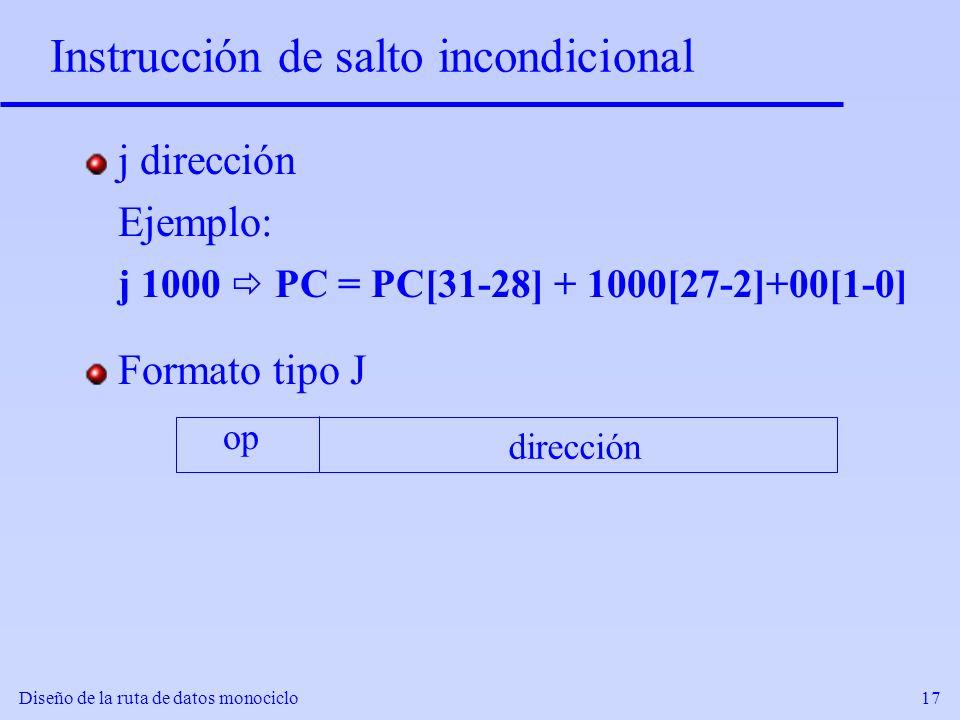 Diseño de la ruta de datos monociclo17 Instrucción de salto incondicional j dirección Ejemplo: j 1000 PC = PC[31-28] + 1000[27-2]+00[1-0] Formato tipo