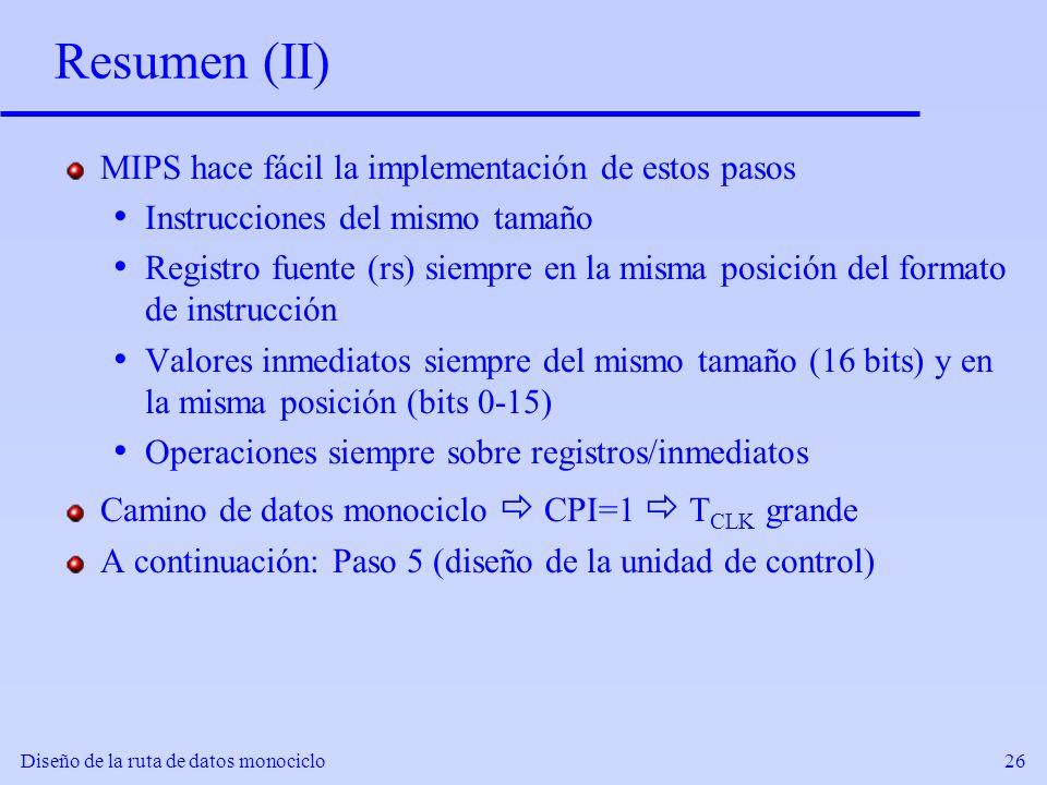 Diseño de la ruta de datos monociclo26 Resumen (II) MIPS hace fácil la implementación de estos pasos Instrucciones del mismo tamaño Registro fuente (r