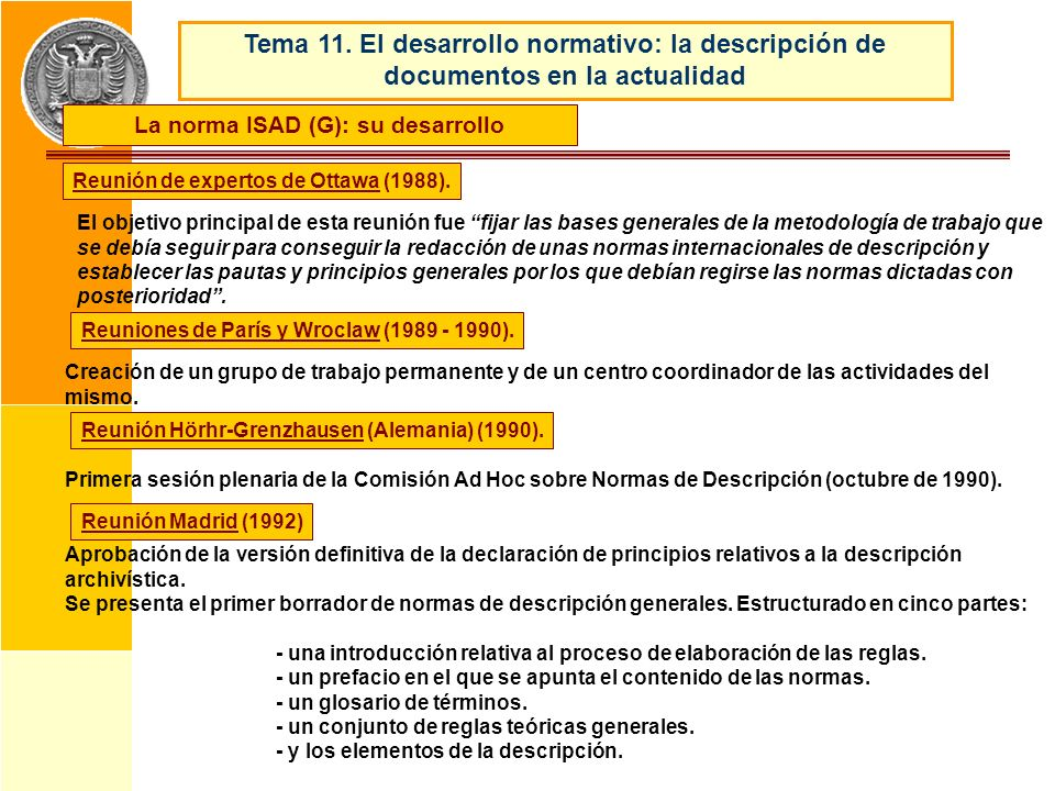 Reunión de expertos de Ottawa (1988). Tema 11. El desarrollo normativo: la descripción de documentos en la actualidad La norma ISAD (G): su desarrollo