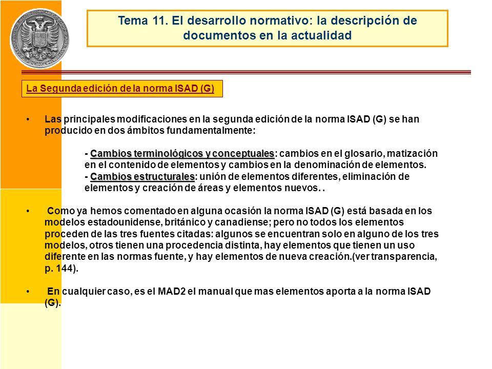 Las principales modificaciones en la segunda edición de la norma ISAD (G) se han producido en dos ámbitos fundamentalmente: Cambios terminológicos y c