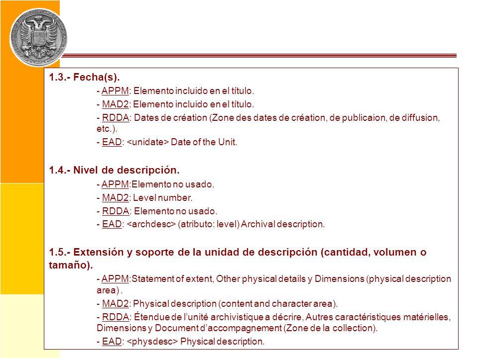 1.3.- Fecha(s). - APPM: Elemento incluido en el título. - MAD2: Elemento incluido en el título. - RDDA: Dates de création (Zone des dates de création,