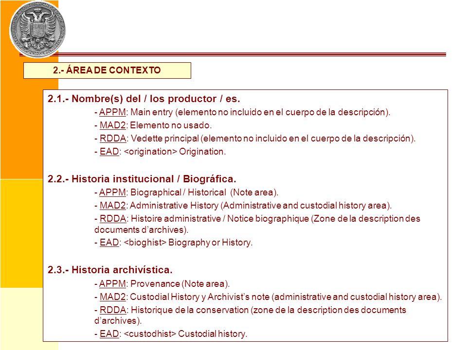 2.- ÁREA DE CONTEXTO 2.1.- Nombre(s) del / los productor / es. - APPM: Main entry (elemento no incluido en el cuerpo de la descripción). - MAD2: Eleme
