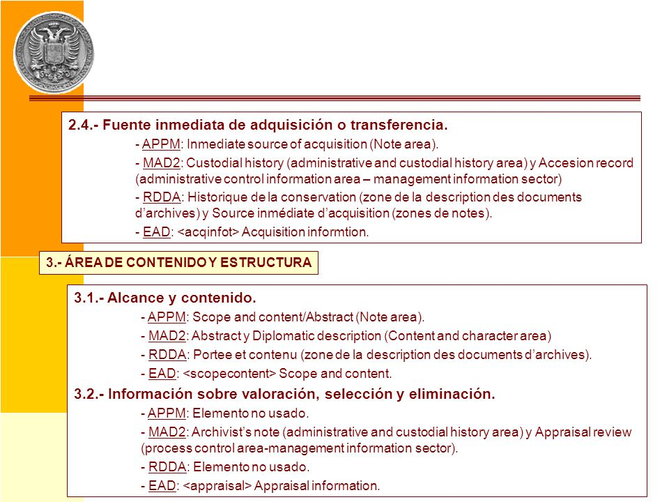 2.4.- Fuente inmediata de adquisición o transferencia. - APPM: Inmediate source of acquisition (Note area). - MAD2: Custodial history (administrative