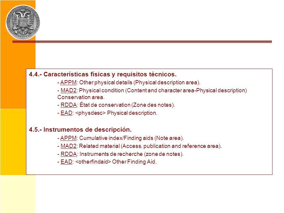 4.4.- Características físicas y requisitos técnicos. - APPM: Other physical details (Physical description area). - MAD2: Physical condition (Content a