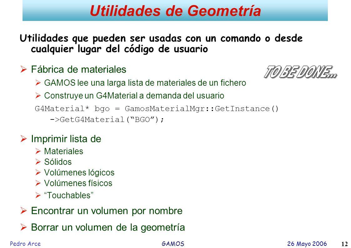 Pedro Arce GAMOS 26 Mayo 2006 12 Utilidades que pueden ser usadas con un comando o desde cualquier lugar del código de usuario Fábrica de materiales G
