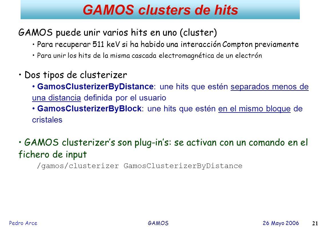 Pedro Arce GAMOS 26 Mayo 2006 21 GAMOS clusters de hits GAMOS puede unir varios hits en uno (cluster) Para recuperar 511 keV si ha habido una interacc