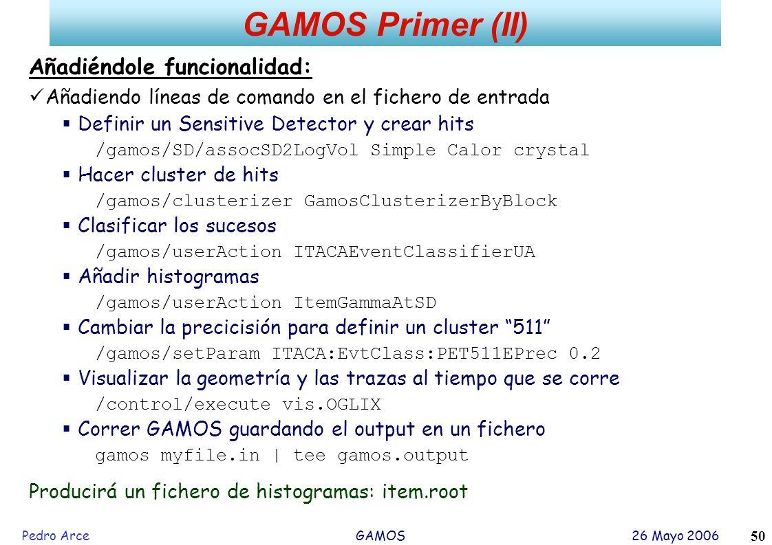 Pedro Arce GAMOS 26 Mayo 2006 50 GAMOS Primer (II) Añadiéndole funcionalidad: Añadiendo líneas de comando en el fichero de entrada Definir un Sensitiv