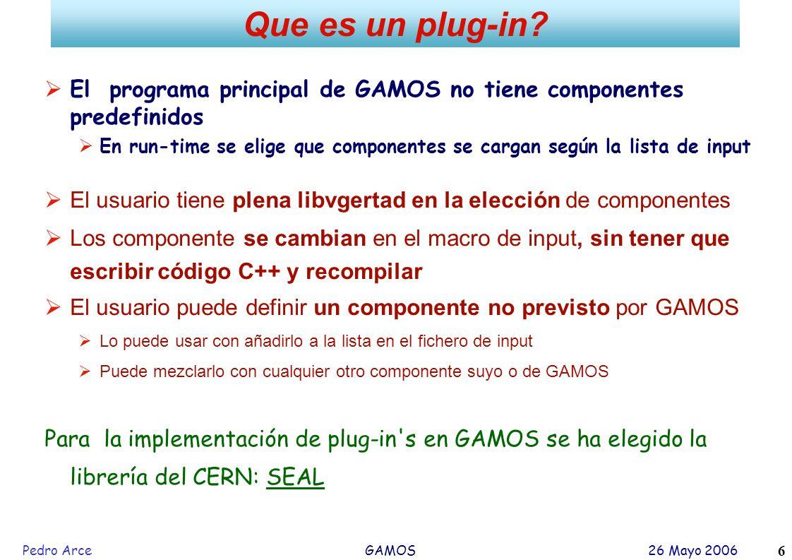 Pedro Arce GAMOS 26 Mayo 2006 6 El programa principal de GAMOS no tiene componentes predefinidos En run-time se elige que componentes se cargan según