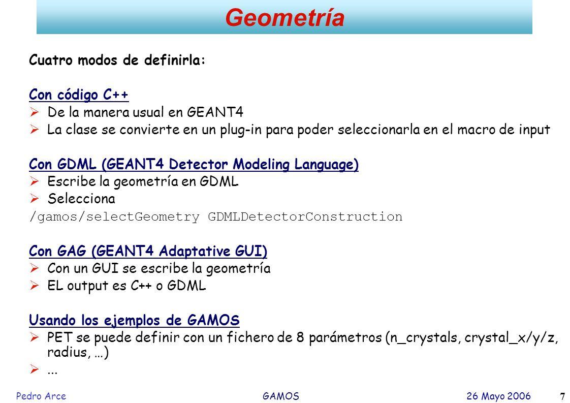 Pedro Arce GAMOS 26 Mayo 2006 7 Cuatro modos de definirla: Con código C++ De la manera usual en GEANT4 La clase se convierte en un plug-in para poder