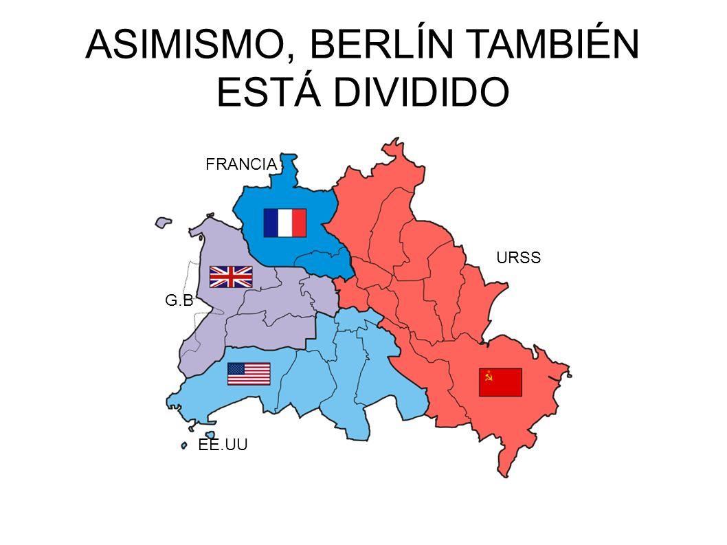 ASIMISMO, BERLÍN TAMBIÉN ESTÁ DIVIDIDO FRANCIA G.B EE.UU URSS