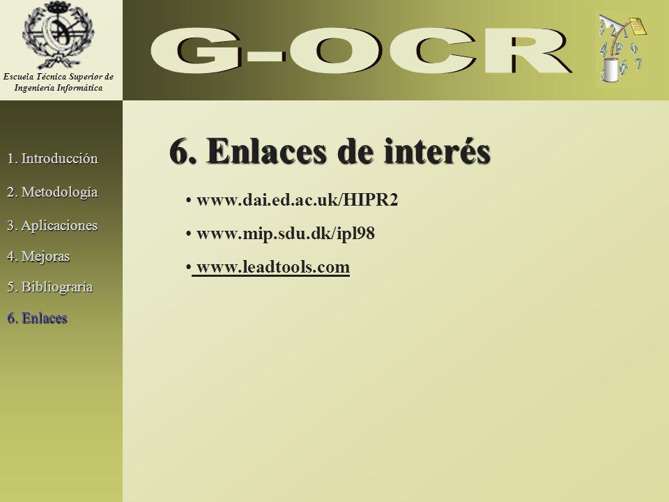 1. Introducción 2. Metodología 3. Aplicaciones www.dai.ed.ac.uk/HIPR2 www.mip.sdu.dk/ipl98 www.leadtools.com 6. Enlaces de interés 5. Bibliograría 6.