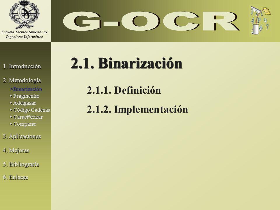 2.1. Binarización 2.1.1. Definición 2.1.2. Implementación 1. Introducción 2. Metodología 3. Aplicaciones 5. Bibliograría >Binarización Fragmentar Frag