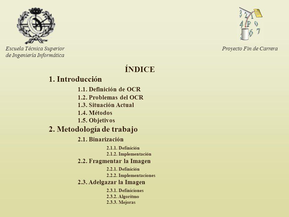Escuela Técnica Superior de Ingeniería Informática ÍNDICE 1. Introducción 1.1. Definición de OCR 1.2. Problemas del OCR 1.3. Situación Actual 1.4. Mét
