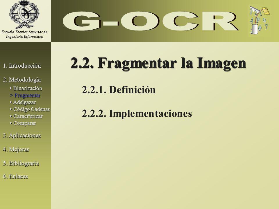 2.2. Fragmentar la Imagen 2.2.1. Definición 2.2.2. Implementaciones 1. Introducción 2. Metodología 3. Aplicaciones 5. Bibliograría Binarización Binari