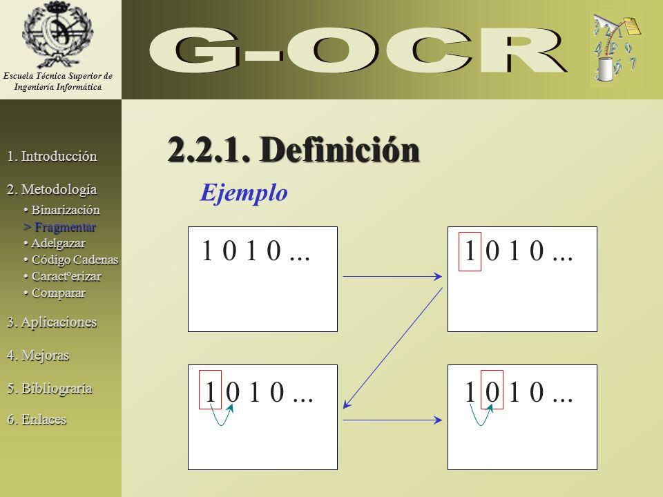 Ejemplo 1 0 1 0... 2.2.1. Definición 1. Introducción 2. Metodología 3. Aplicaciones 5. Bibliograría Binarización Binarización > Fragmentar Adelgazar A