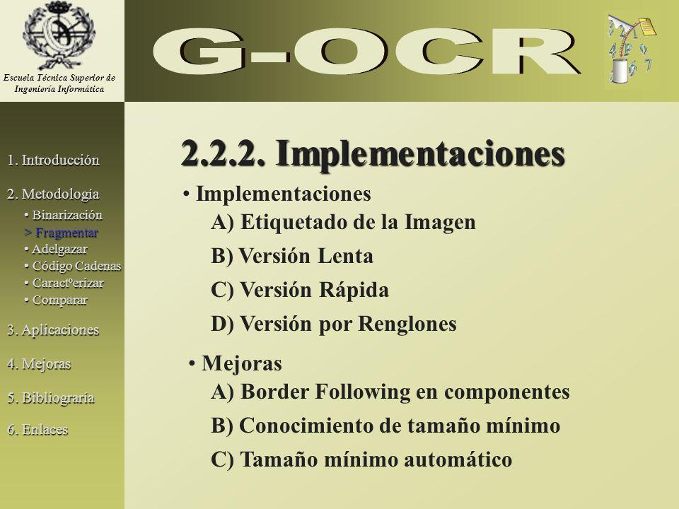 2.2.2. Implementaciones 2.2.2. Implementaciones B) Versión Lenta C) Versión Rápida D) Versión por Renglones Implementaciones A) Etiquetado de la Image