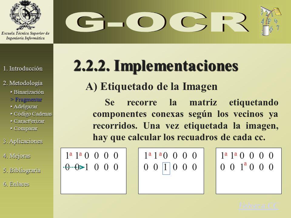 2.2.2. Implementaciones A) Etiquetado de la Imagen Se recorre la matriz etiquetando componentes conexas según los vecinos ya recorridos. Una vez etiqu