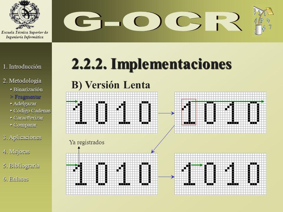B) Versión Lenta 2.2.2. Implementaciones 1. Introducción 2. Metodología 3. Aplicaciones 5. Bibliograría Binarización Binarización > Fragmentar Adelgaz