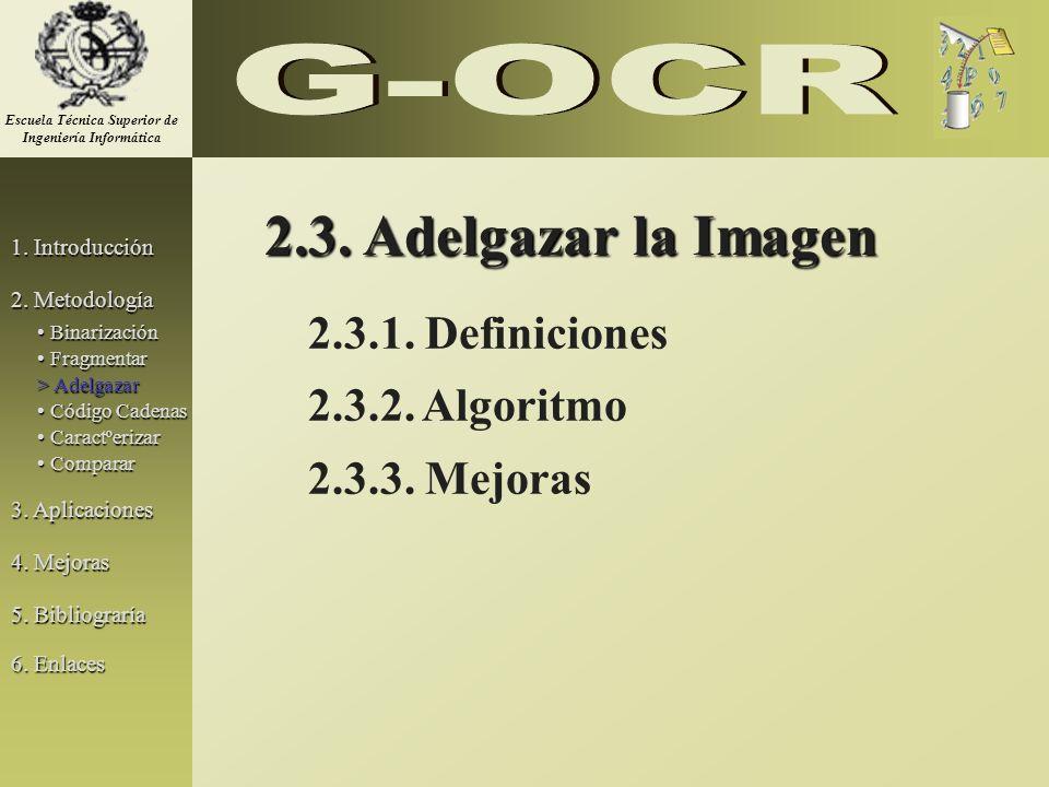 2.3. Adelgazar la Imagen 2.3.1. Definiciones 2.3.2. Algoritmo 2.3.3. Mejoras 1. Introducción 2. Metodología 3. Aplicaciones 5. Bibliograría Binarizaci