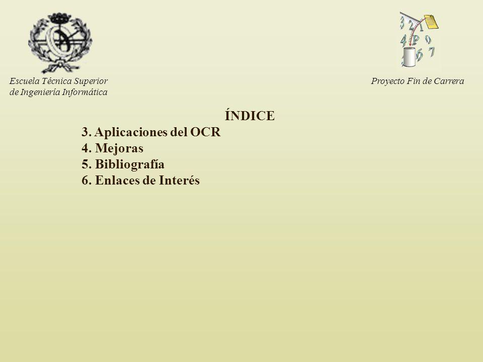 Escuela Técnica Superior de Ingeniería Informática ÍNDICE 3. Aplicaciones del OCR 4. Mejoras 5. Bibliografía 6. Enlaces de Interés Proyecto Fin de Car