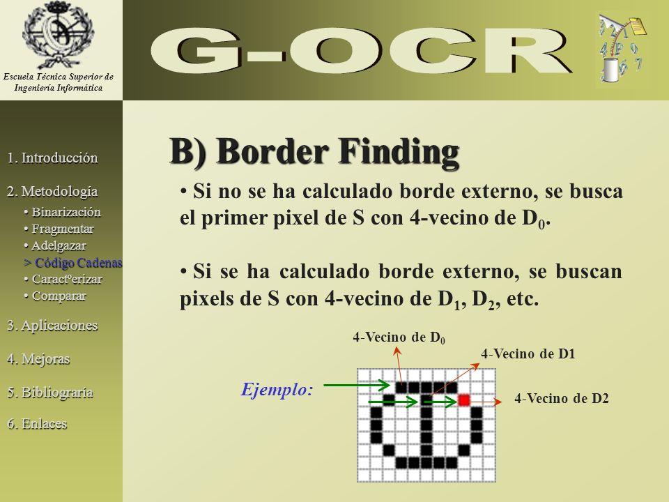 B) Border Finding Si no se ha calculado borde externo, se busca el primer pixel de S con 4-vecino de D 0. Si se ha calculado borde externo, se buscan