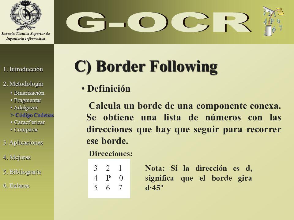 C) Border Following Calcula un borde de una componente conexa. Se obtiene una lista de números con las direcciones que hay que seguir para recorrer es