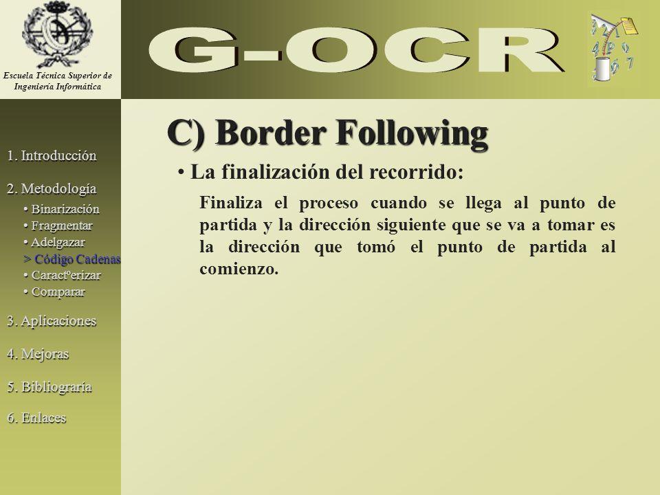 C) Border Following La finalización del recorrido: Finaliza el proceso cuando se llega al punto de partida y la dirección siguiente que se va a tomar