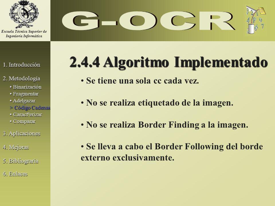 2.4.4 Algoritmo Implementado Se tiene una sola cc cada vez. No se realiza etiquetado de la imagen. No se realiza Border Finding a la imagen. Se lleva