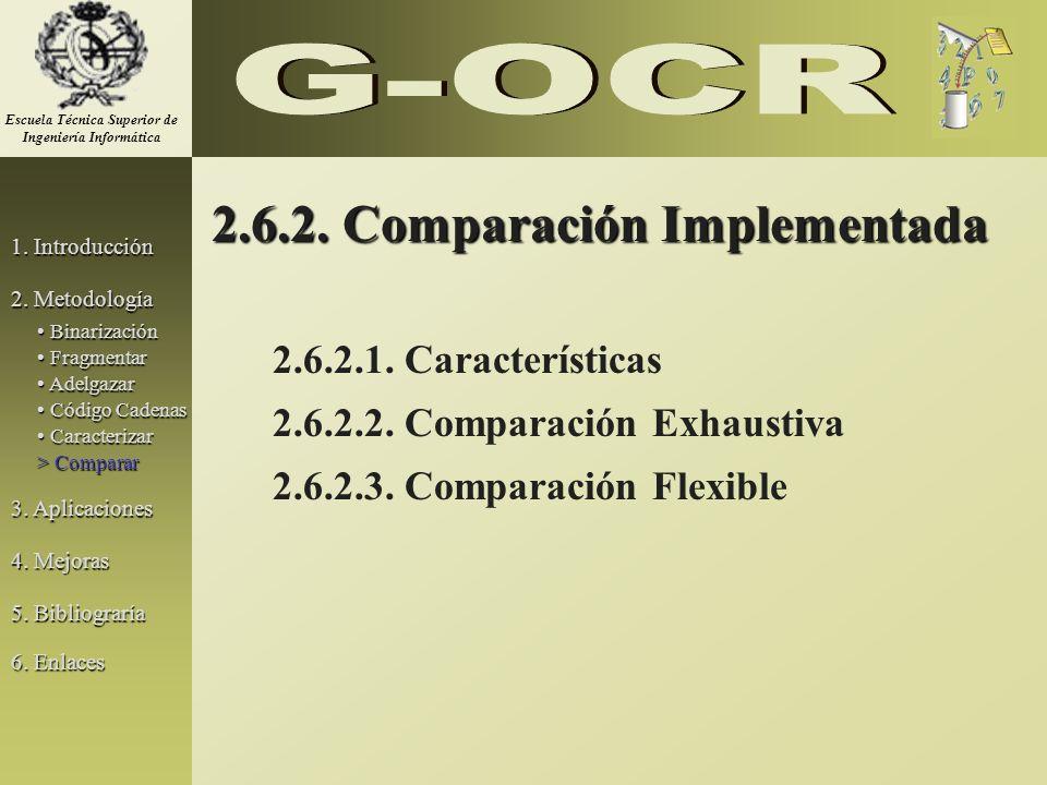 2.6.2. Comparación Implementada 2.6.2.1. Características 2.6.2.2. Comparación Exhaustiva 2.6.2.3. Comparación Flexible 1. Introducción 2. Metodología