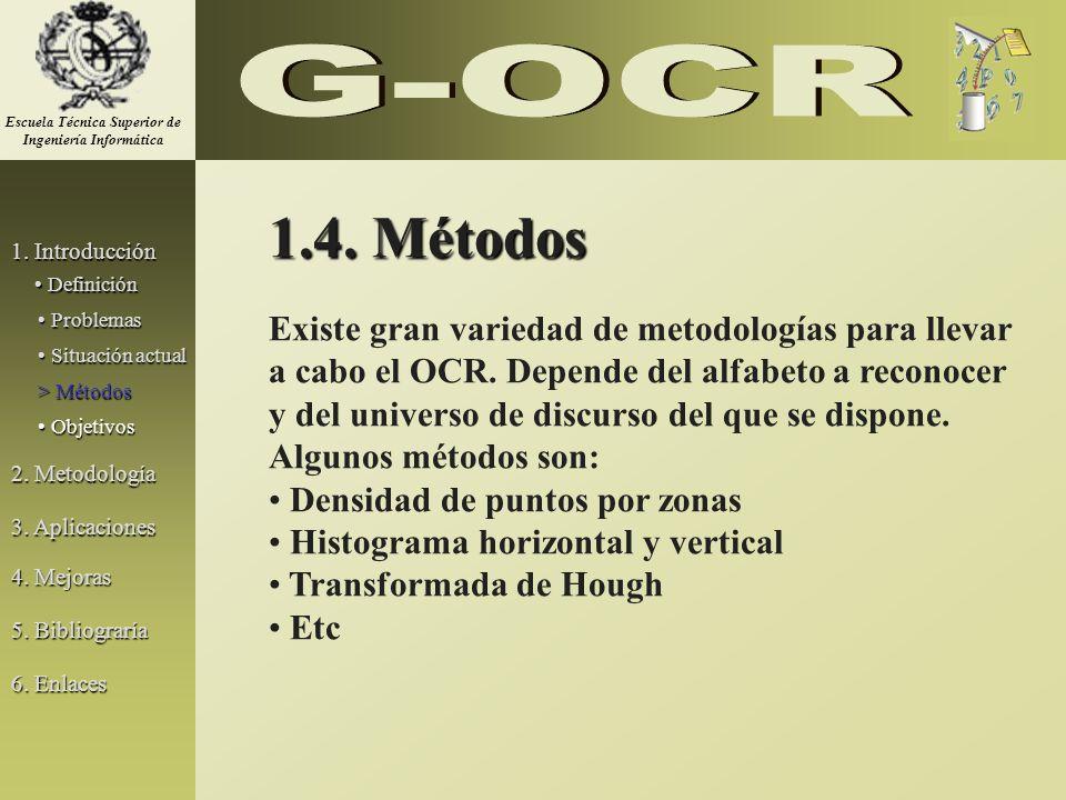 1.4. Métodos Existe gran variedad de metodologías para llevar a cabo el OCR. Depende del alfabeto a reconocer y del universo de discurso del que se di
