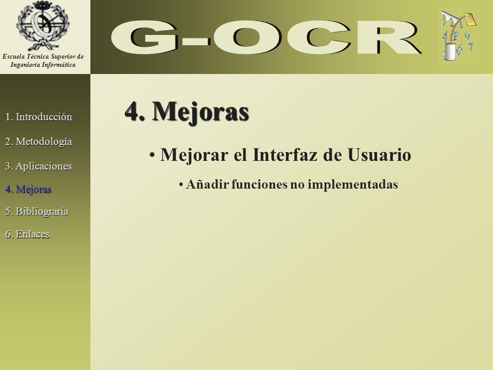 1. Introducción 2. Metodología 3. Aplicaciones 5. Bibliograría 4. Mejoras Mejorar el Interfaz de Usuario 6. Enlaces 4. Mejoras Añadir funciones no imp