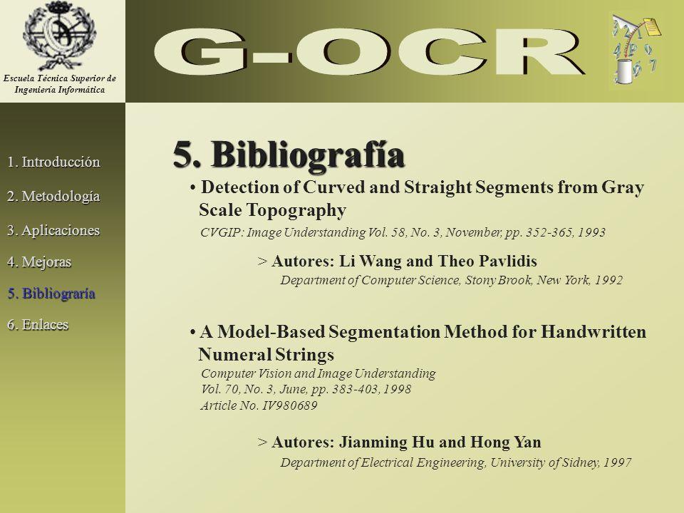 1. Introducción 2. Metodología 3. Aplicaciones 5. Bibliografía Detection of Curved and Straight Segments from Gray Scale Topography > Autores: Li Wang