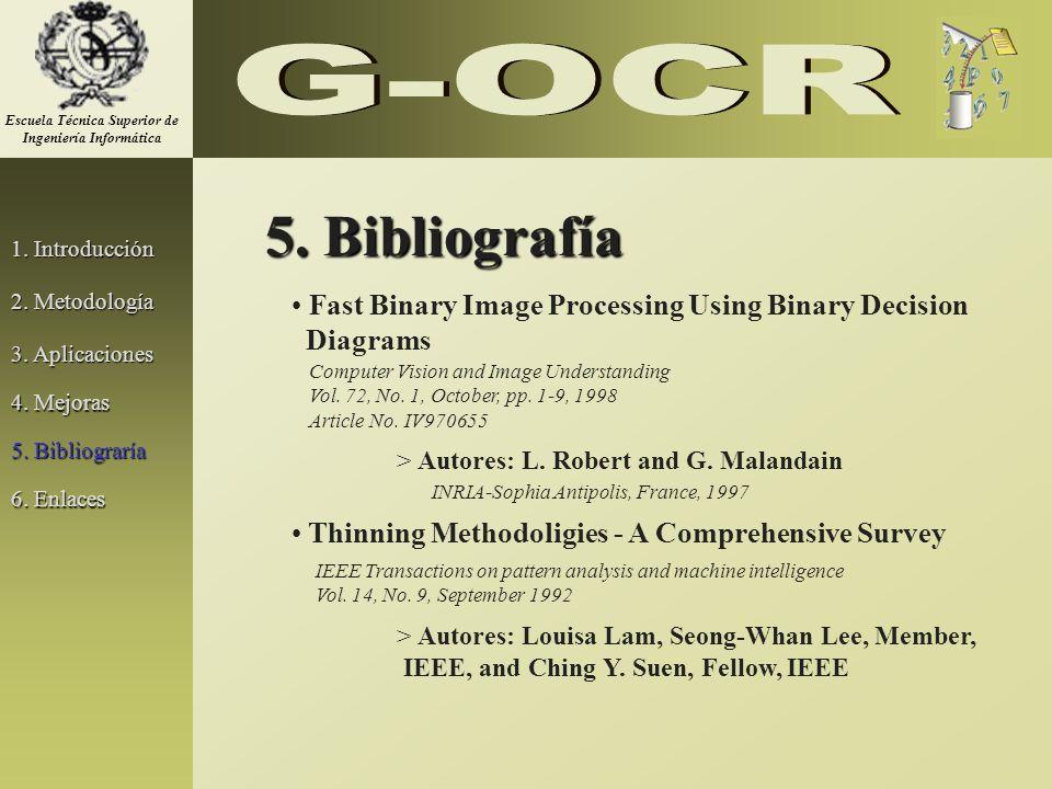 1. Introducción 2. Metodología 3. Aplicaciones 5. Bibliografía Fast Binary Image Processing Using Binary Decision Diagrams > Autores: L. Robert and G.